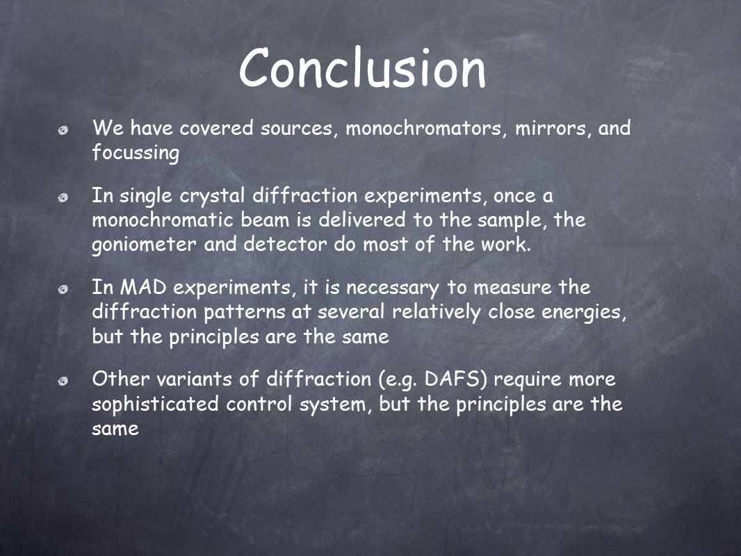 Conclusion We have covered sources, monochromators, mirrors, and focussing.
