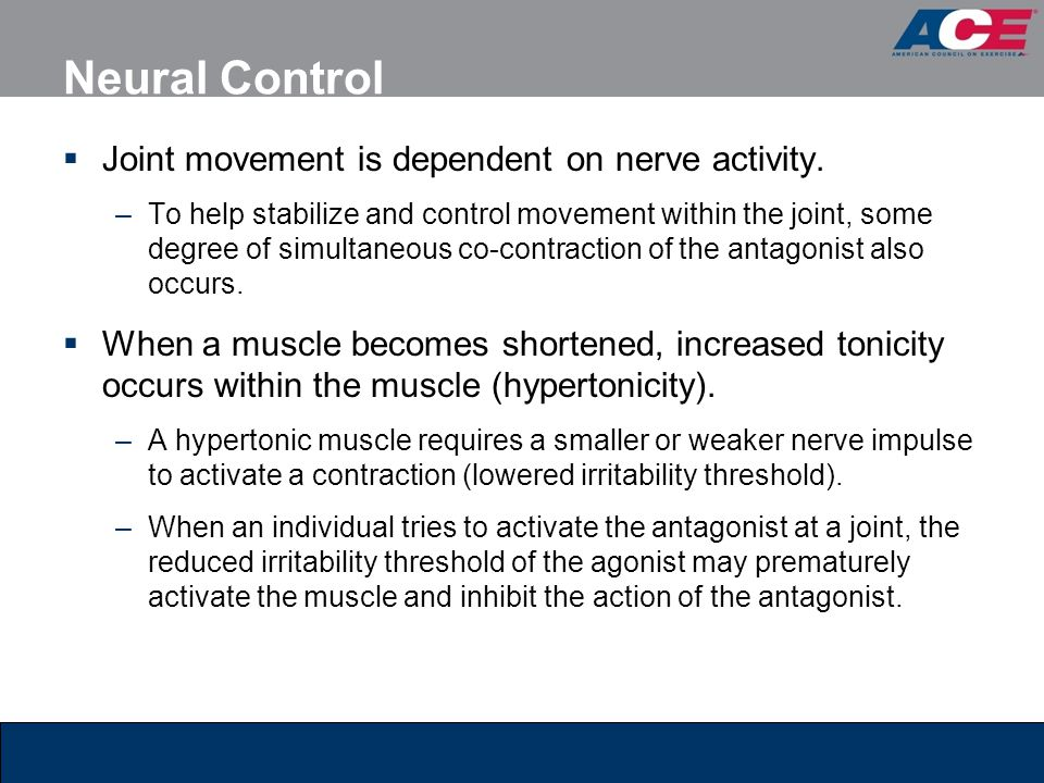 Neural Control Joint movement is dependent on nerve activity.