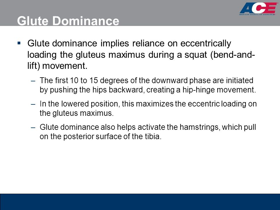 Glute Dominance Glute dominance implies reliance on eccentrically loading the gluteus maximus during a squat (bend-and-lift) movement.