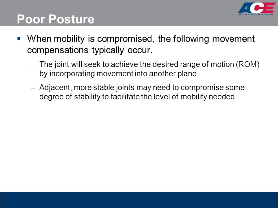 Poor Posture When mobility is compromised, the following movement compensations typically occur.