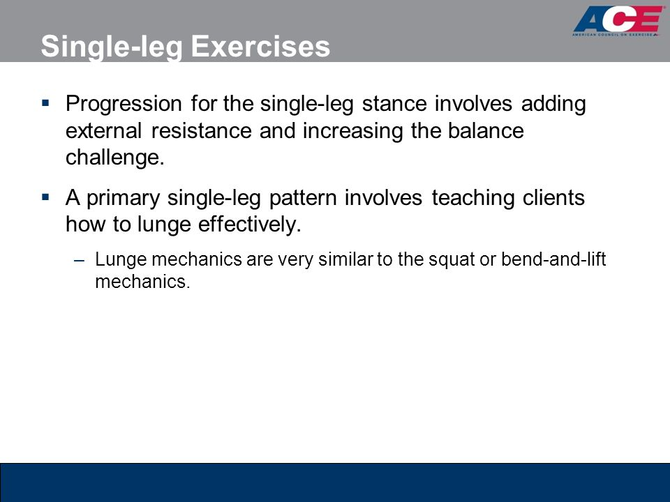 Single-leg Exercises Progression for the single-leg stance involves adding external resistance and increasing the balance challenge.