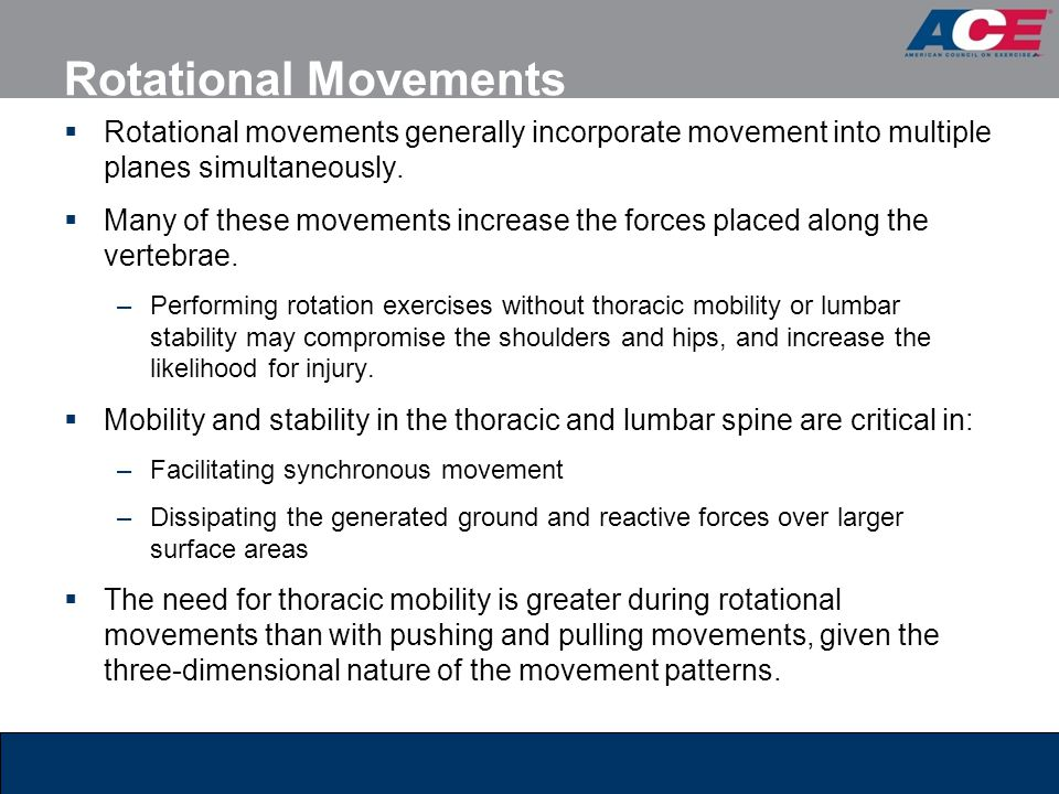 Rotational Movements Rotational movements generally incorporate movement into multiple planes simultaneously.