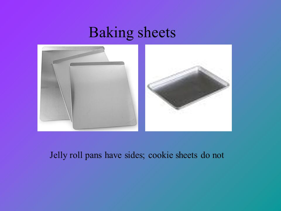 Jelly roll pans have sides; cookie sheets do not