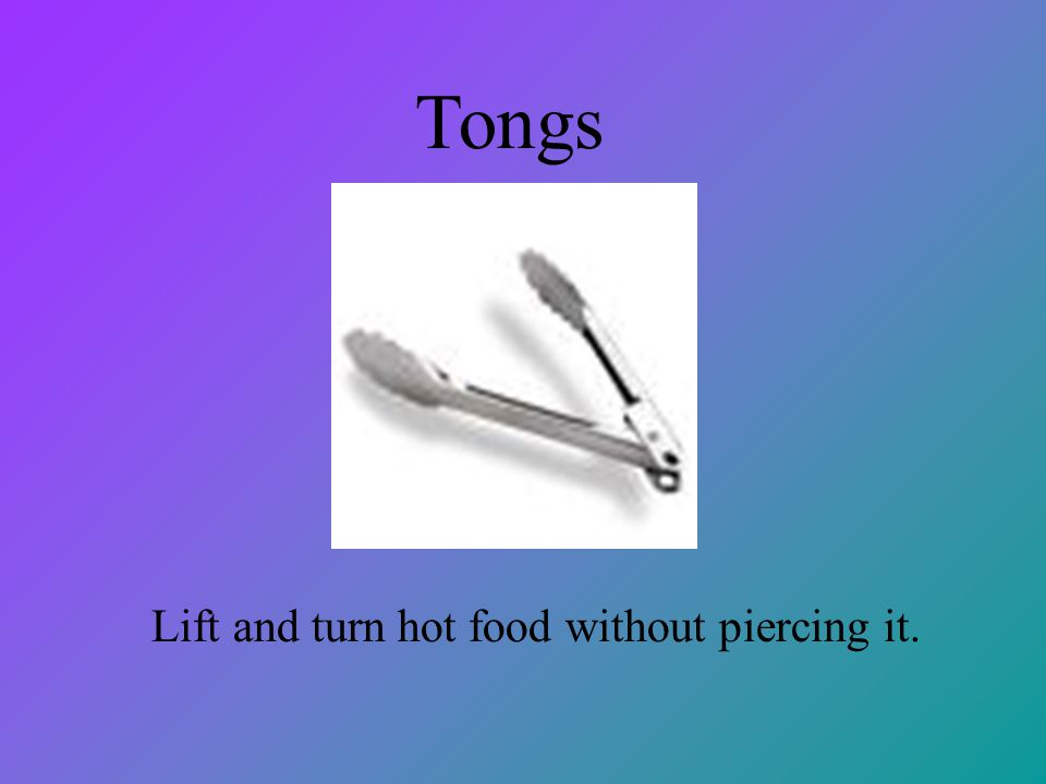 Lift and turn hot food without piercing it.