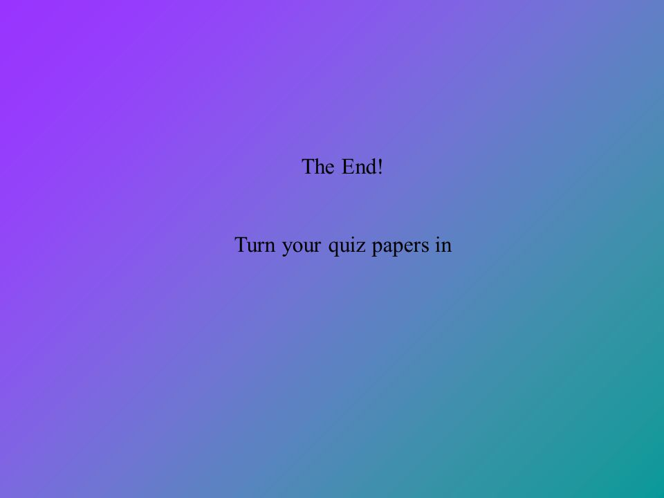 Turn your quiz papers in