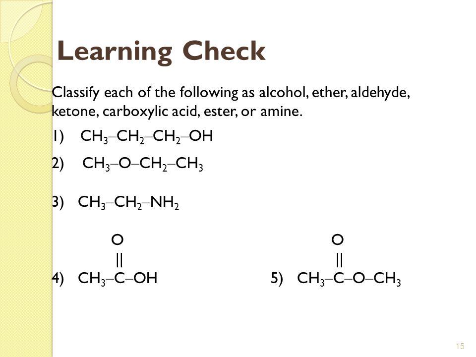 Learning Check 1) CH3–CH2–CH2–OH 2) CH3–O–CH2–CH3 3) CH3–CH2–NH2 O O