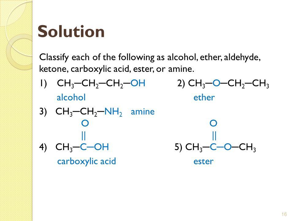 Solution 1) CH3─CH2─CH2─OH 2) CH3─O─CH2─CH3 alcohol ether