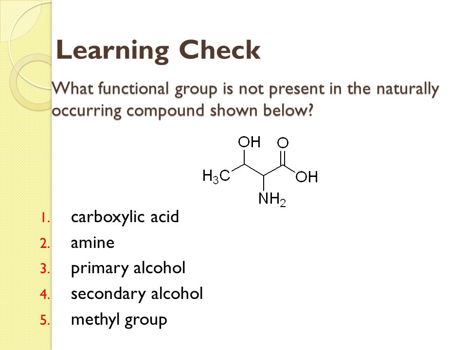 Learning Check What functional group is not present in the naturally occurring compound shown below