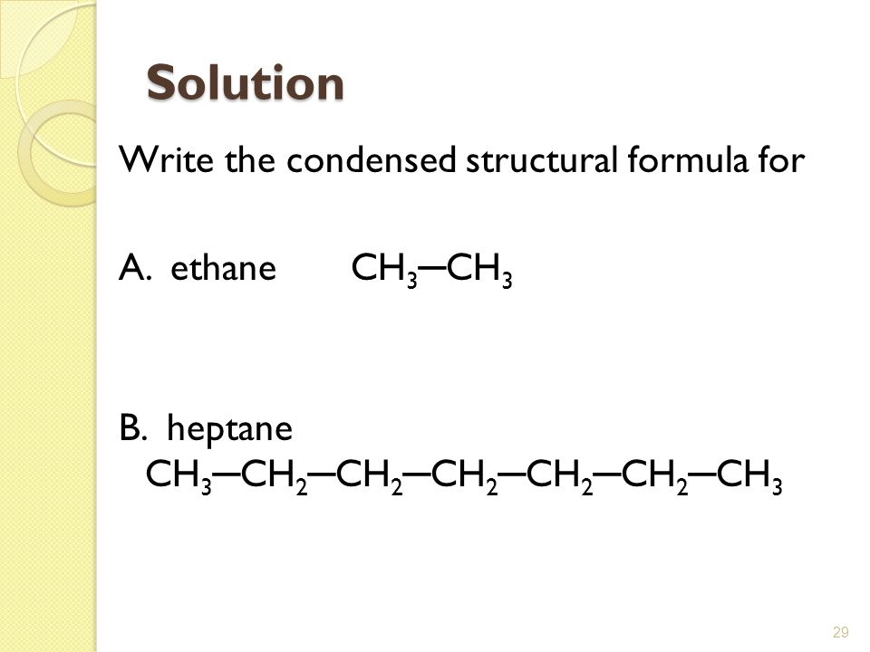 Solution Write the condensed structural formula for A. ethane CH3─CH3