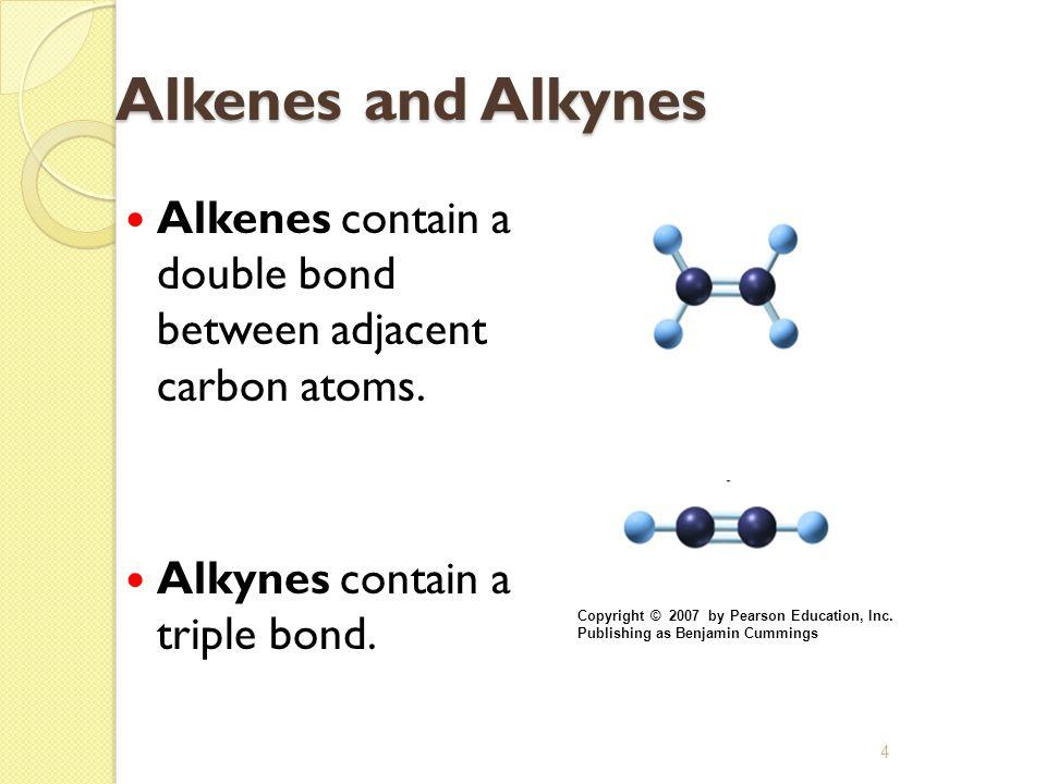 Alkenes and Alkynes Alkenes contain a double bond between adjacent carbon atoms. Alkynes contain a triple bond.