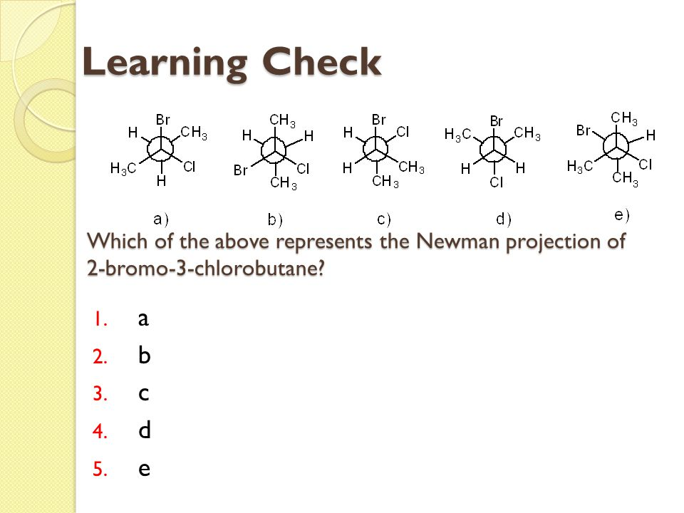 Learning Check Which of the above represents the Newman projection of 2-bromo-3-chlorobutane a. b.