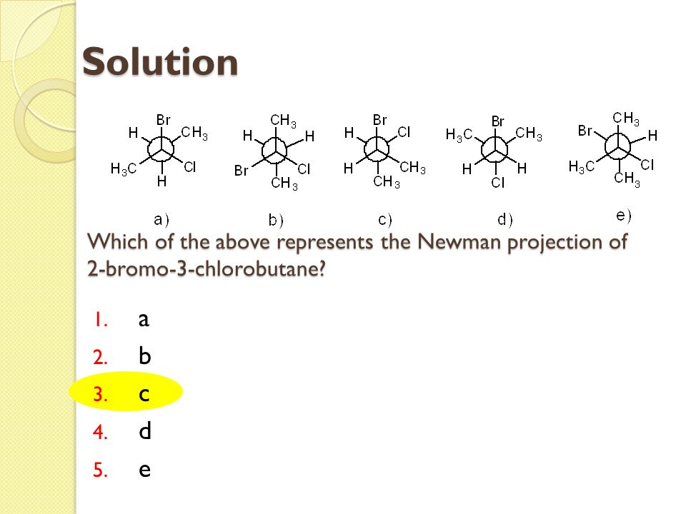Solution Which of the above represents the Newman projection of 2-bromo-3-chlorobutane a b c d e