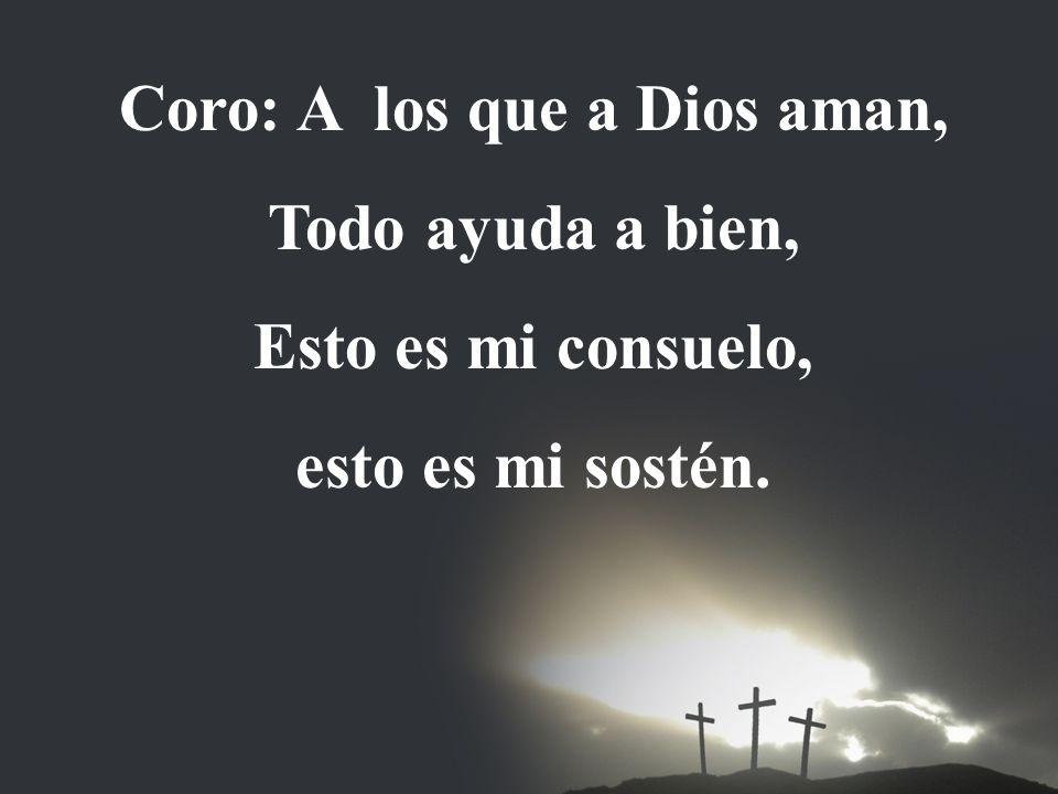 Coro: A los que a Dios aman,