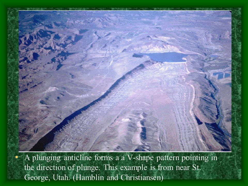 A plunging anticline forms a a V-shape pattern pointing in the direction of plunge.