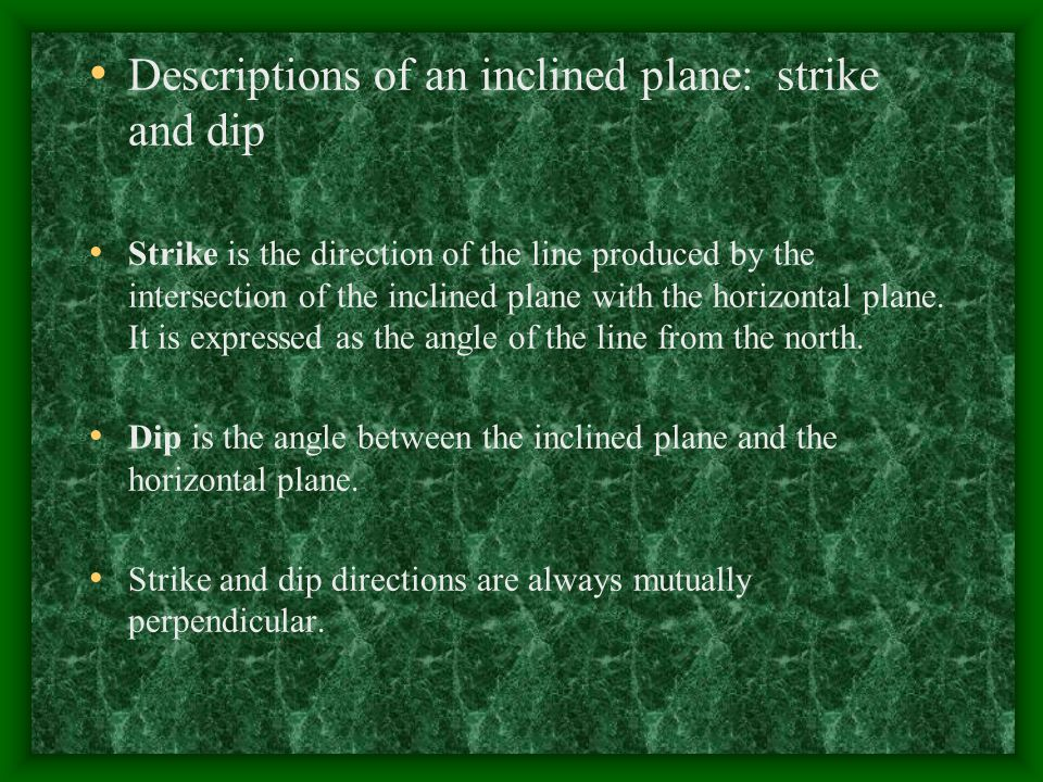 Descriptions of an inclined plane: strike and dip