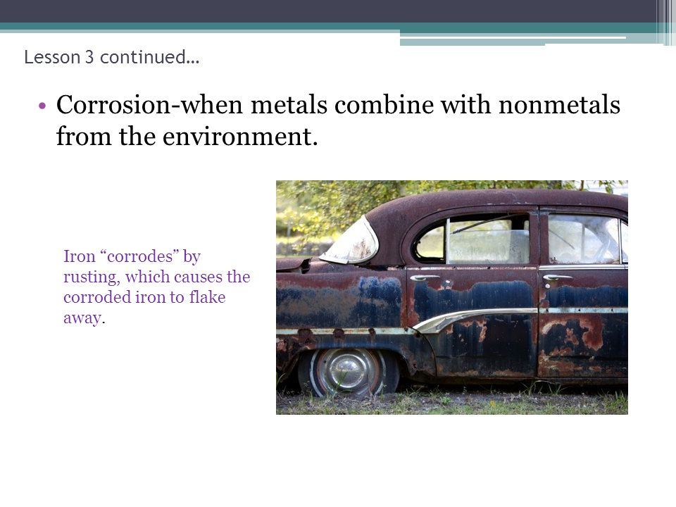Corrosion-when metals combine with nonmetals from the environment.