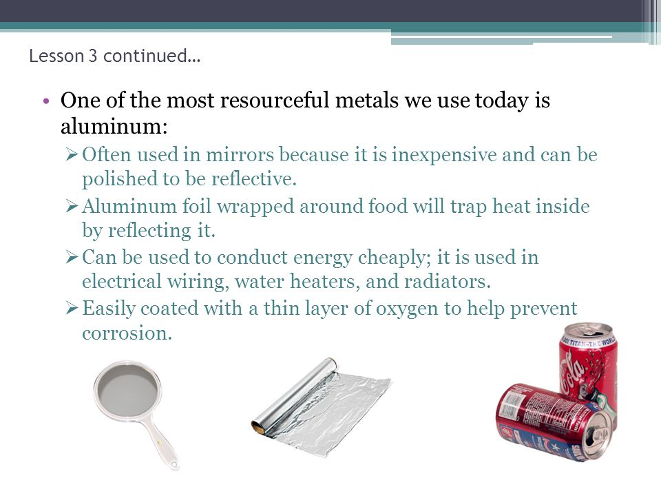 One of the most resourceful metals we use today is aluminum: