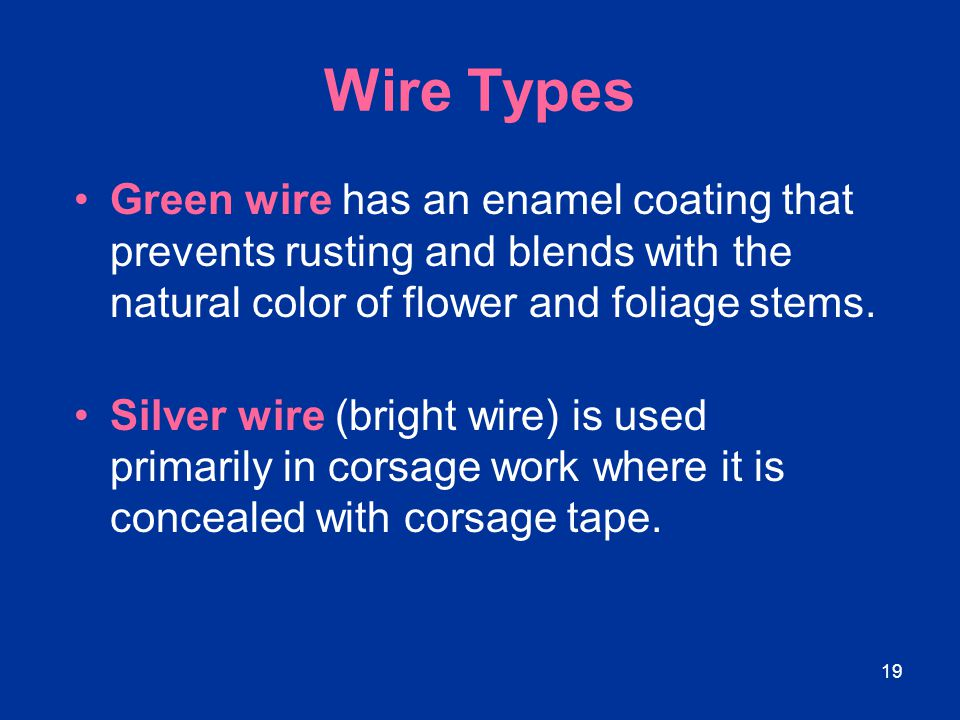 Wire Types Green wire has an enamel coating that prevents rusting and blends with the natural color of flower and foliage stems.