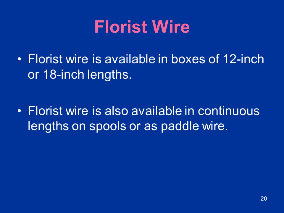Florist Wire Florist wire is available in boxes of 12-inch or 18-inch lengths.