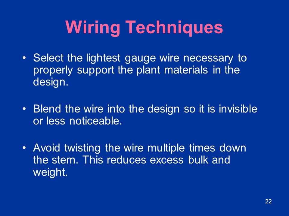 Wiring Techniques Select the lightest gauge wire necessary to properly support the plant materials in the design.