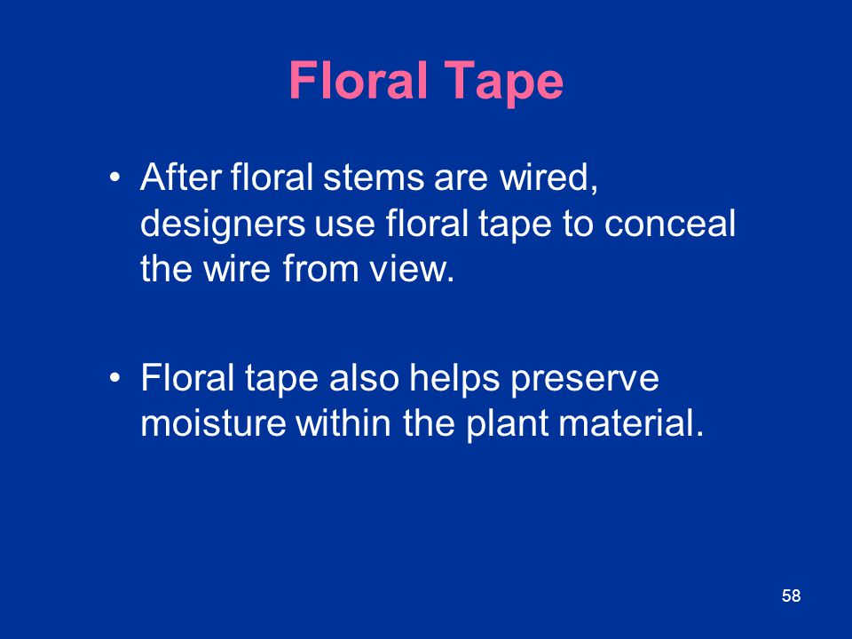 Floral Tape After floral stems are wired, designers use floral tape to conceal the wire from view.