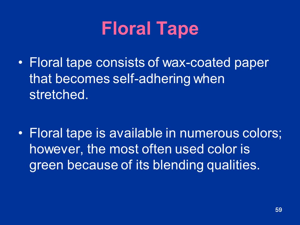 Floral Tape Floral tape consists of wax-coated paper that becomes self-adhering when stretched.