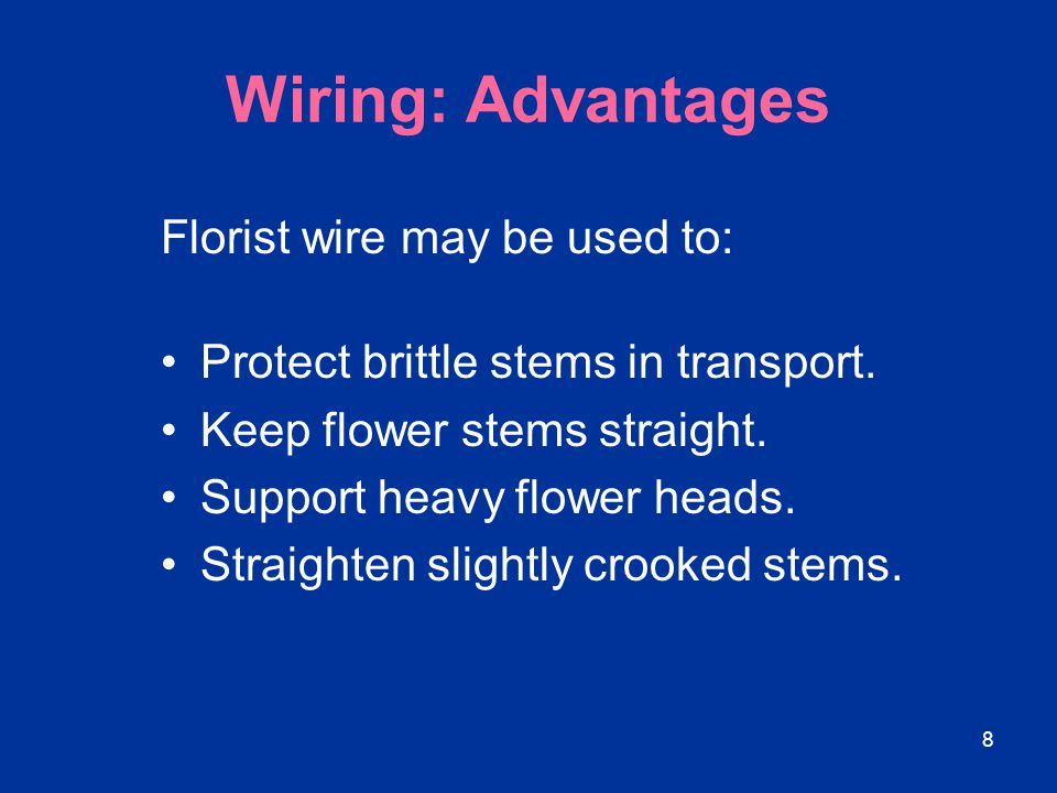 Wiring: Advantages Florist wire may be used to: