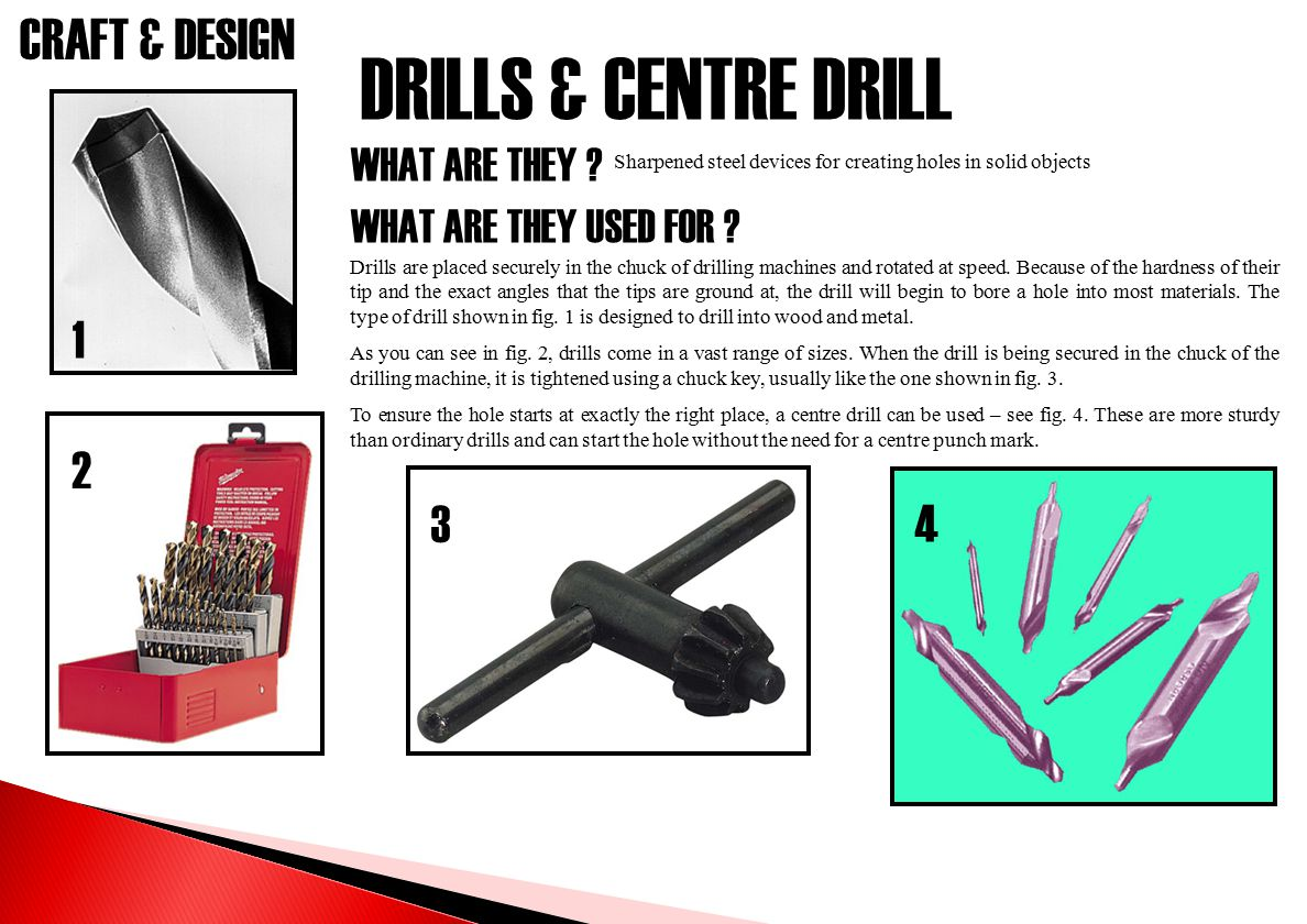 DRILLS & CENTRE DRILL 1 2 3 4 WHAT ARE THEY WHAT ARE THEY USED FOR