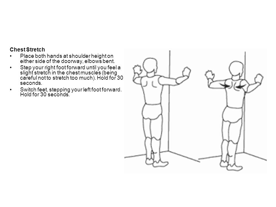 Chest Stretch Place both hands at shoulder height on either side of the doorway, elbows bent.