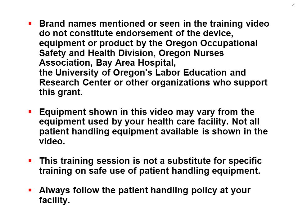 Brand names mentioned or seen in the training video do not constitute endorsement of the device, equipment or product by the Oregon Occupational Safety and Health Division, Oregon Nurses Association, Bay Area Hospital,