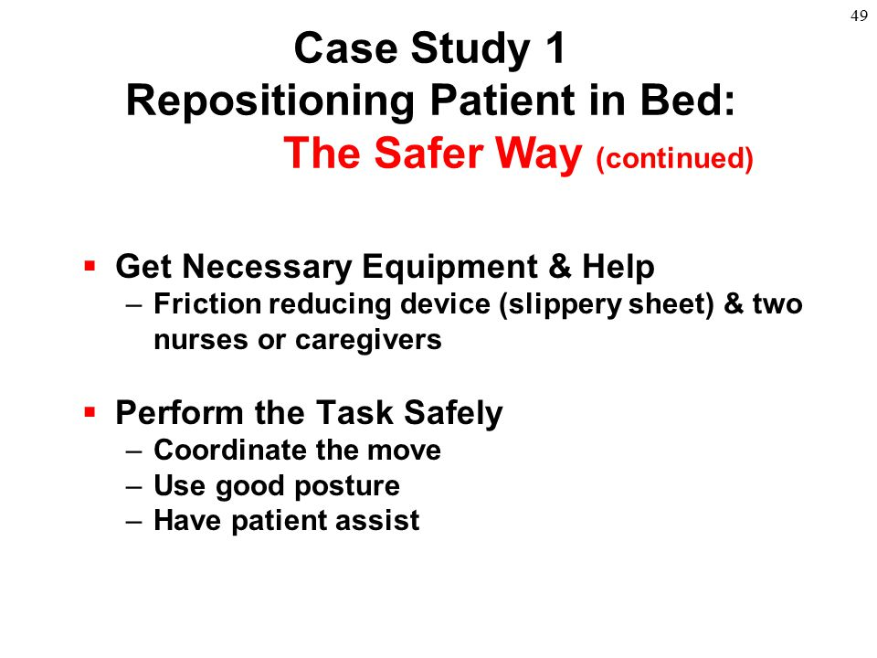 Case Study 1 Repositioning Patient in Bed: The Safer Way (continued)