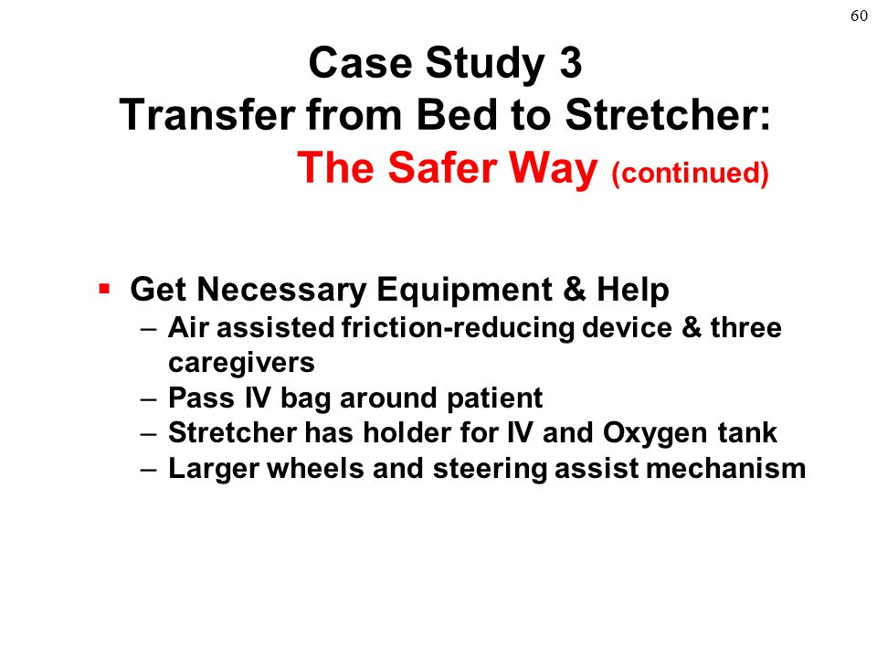 Case Study 3 Transfer from Bed to Stretcher: The Safer Way (continued)