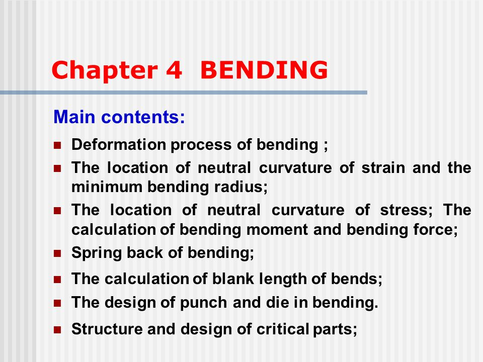 Chapter 4 BENDING Main contents: Deformation process of bending ;