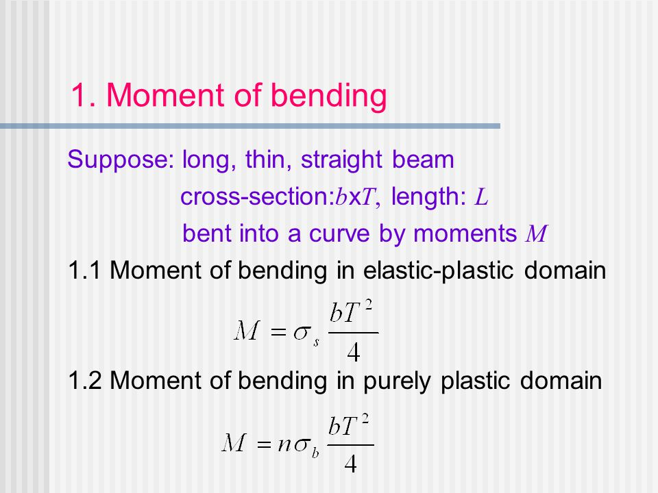 1. Moment of bending Suppose: long, thin, straight beam