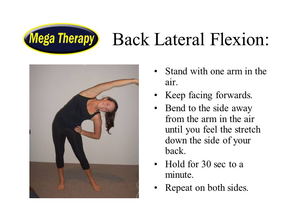 Back Lateral Flexion: Stand with one arm in the air.