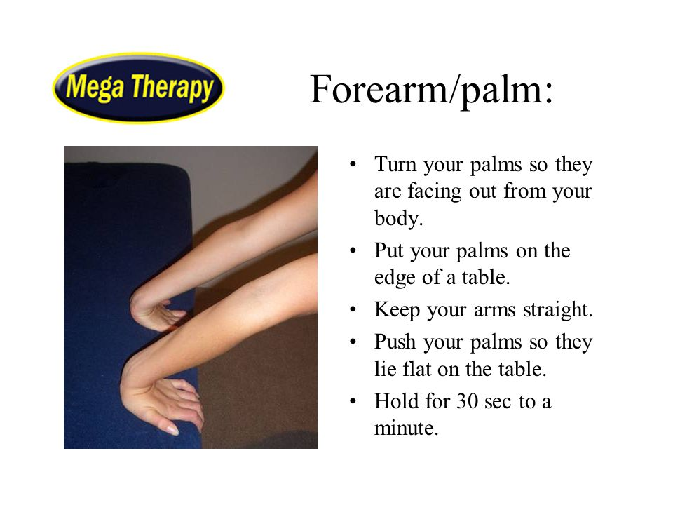 Forearm/palm: Turn your palms so they are facing out from your body.