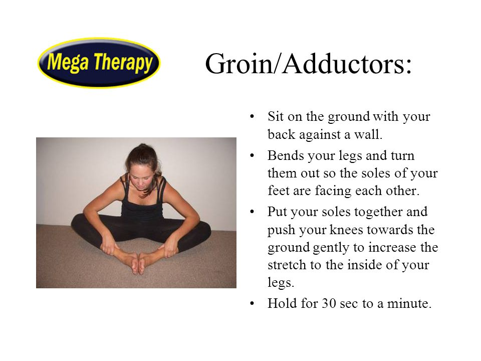 Groin/Adductors: Sit on the ground with your back against a wall.