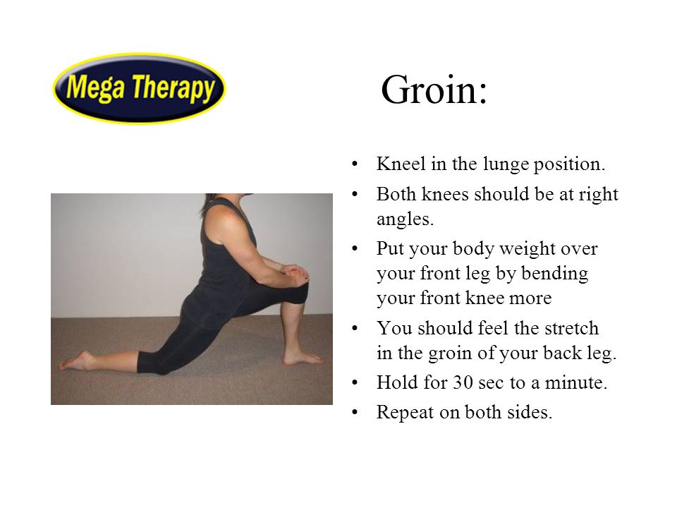 Groin: Kneel in the lunge position.