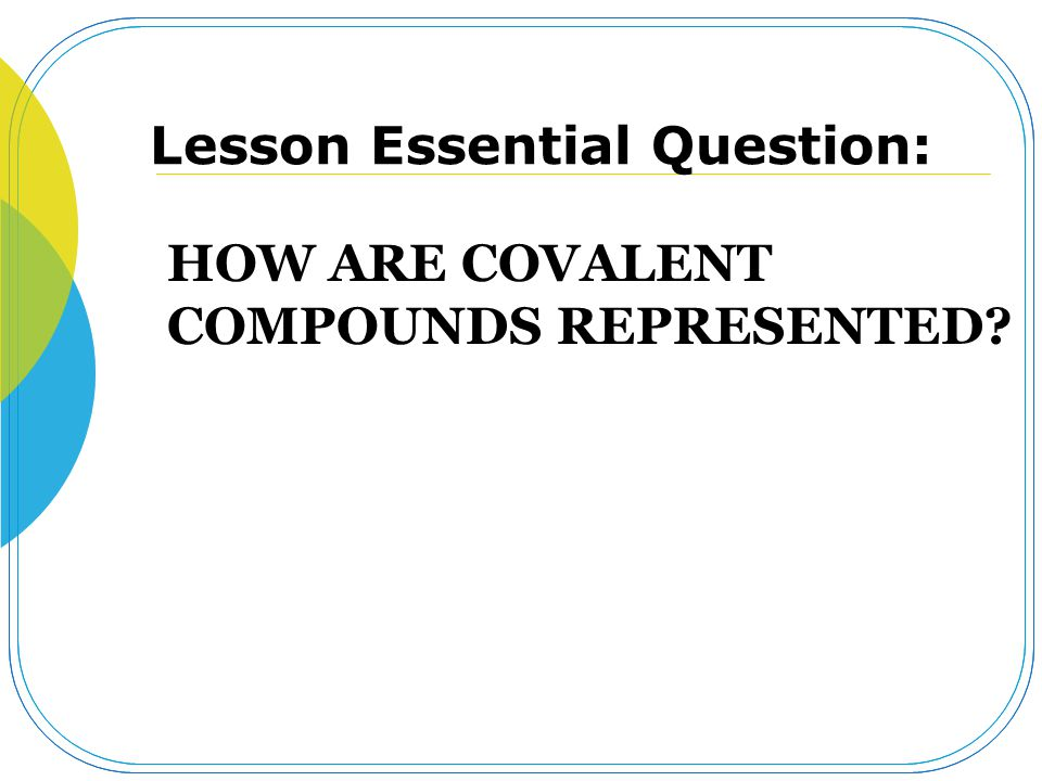 HOW ARE COVALENT COMPOUNDS REPRESENTED