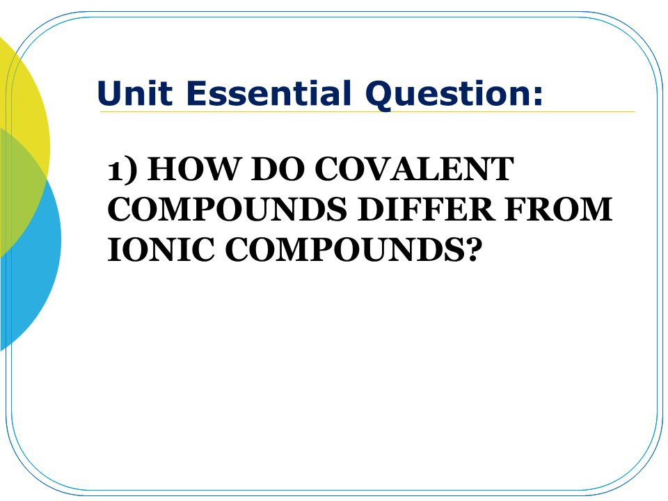 1) HOW DO COVALENT COMPOUNDS DIFFER FROM IONIC COMPOUNDS