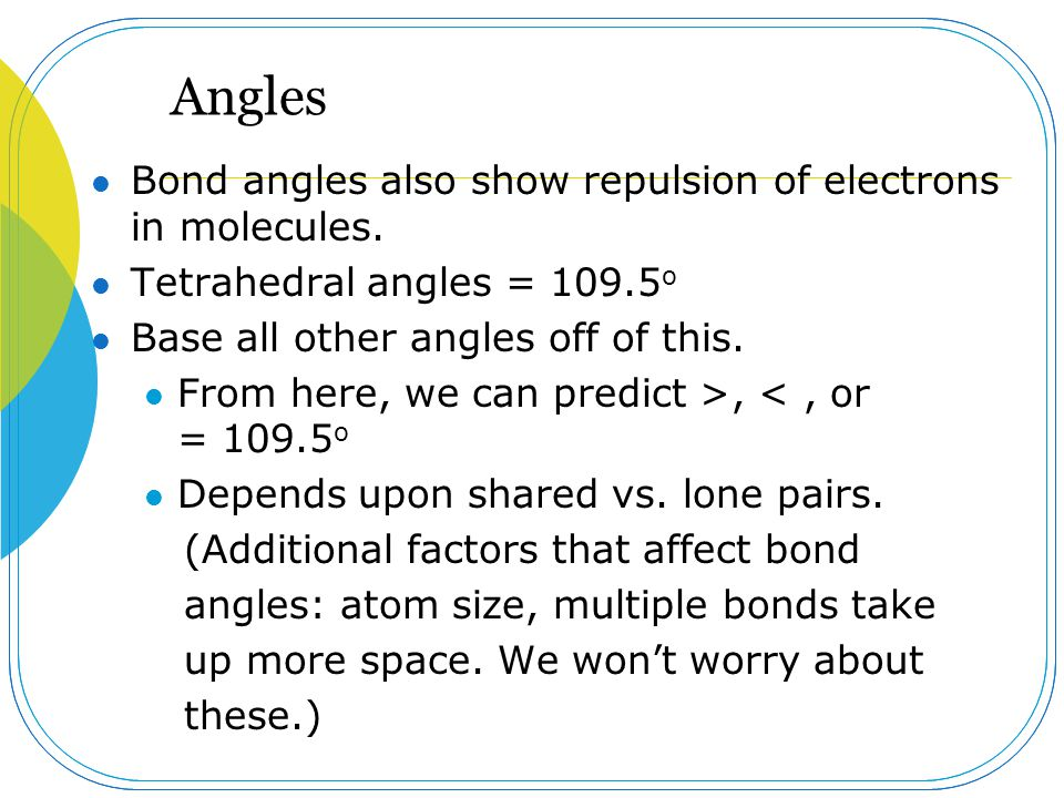 Angles Bond angles also show repulsion of electrons in molecules.