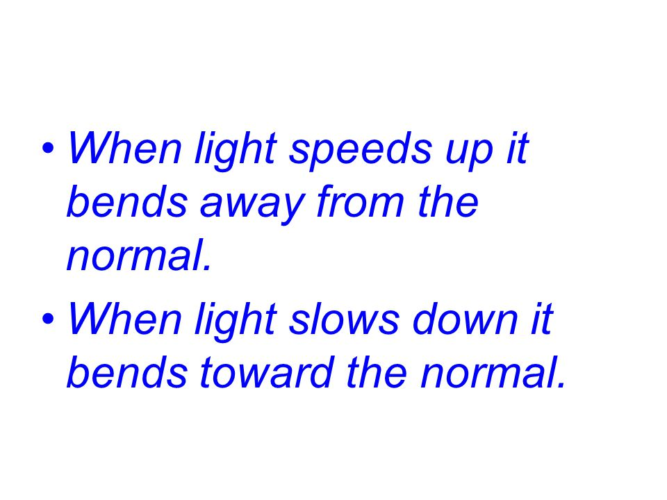 When light speeds up it bends away from the normal.