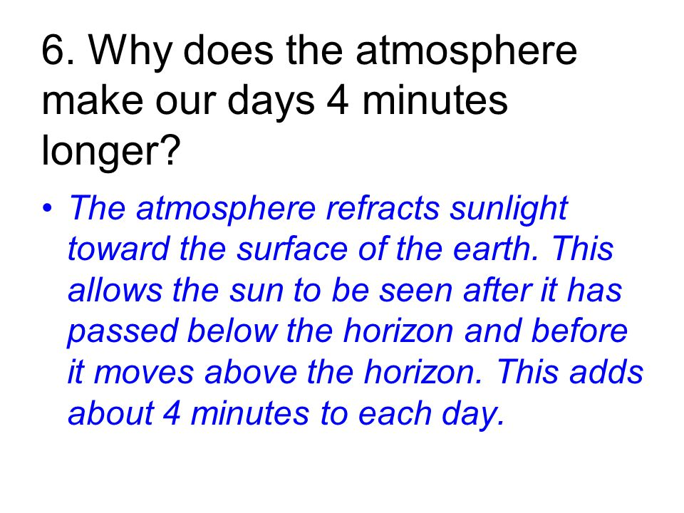 6. Why does the atmosphere make our days 4 minutes longer