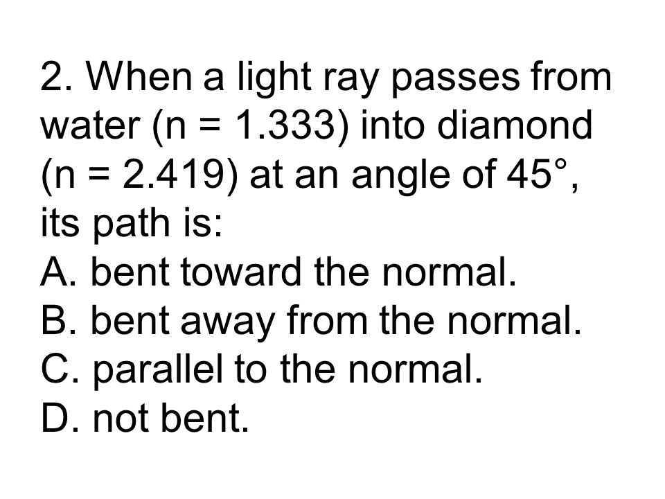 2. When a light ray passes from water (n = 1. 333) into diamond (n = 2