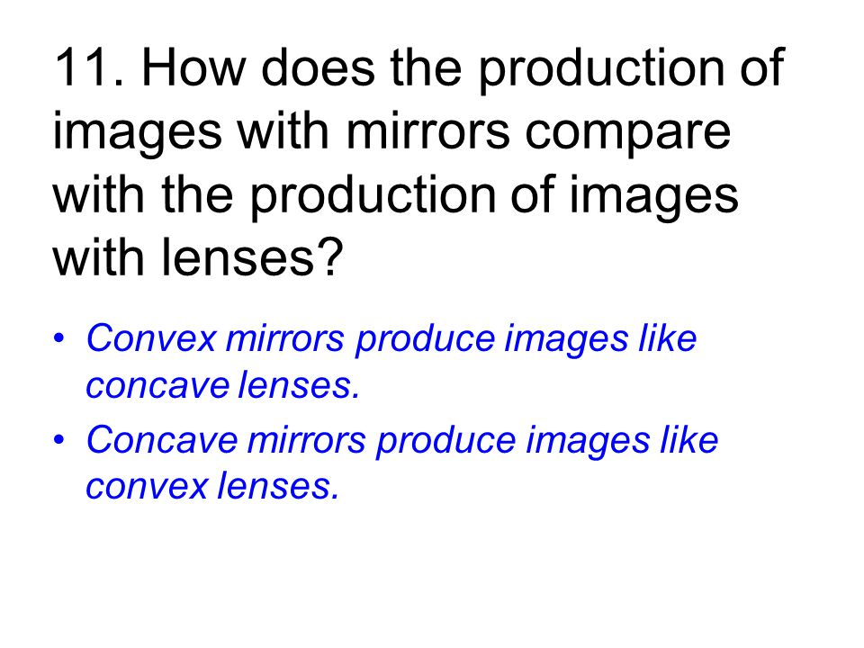 11. How does the production of images with mirrors compare with the production of images with lenses