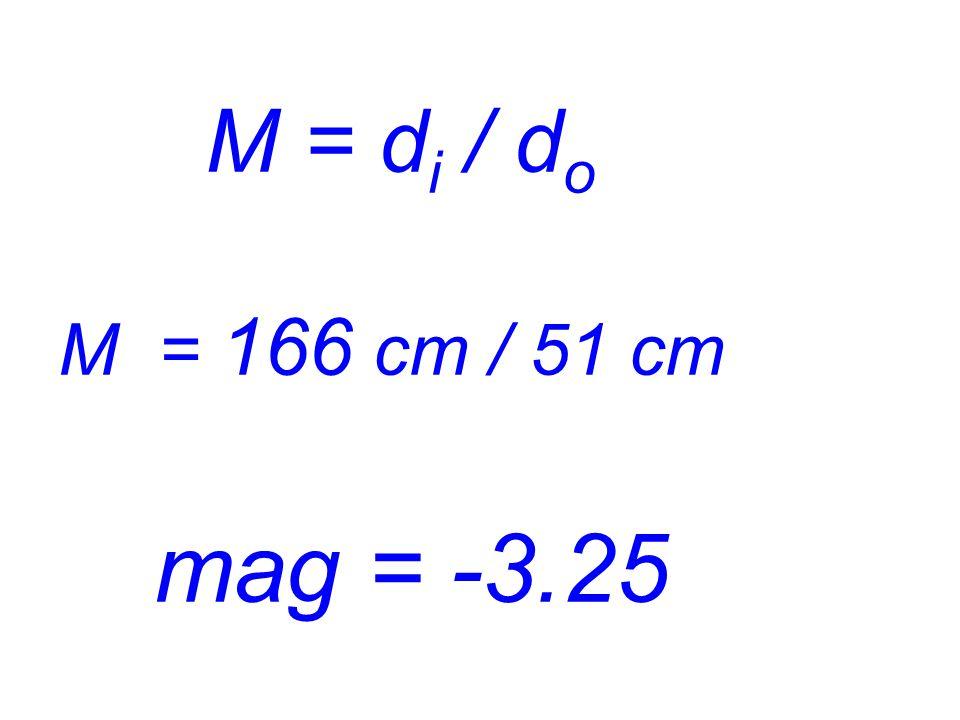 M = di / do M = 166 cm / 51 cm mag = -3.25