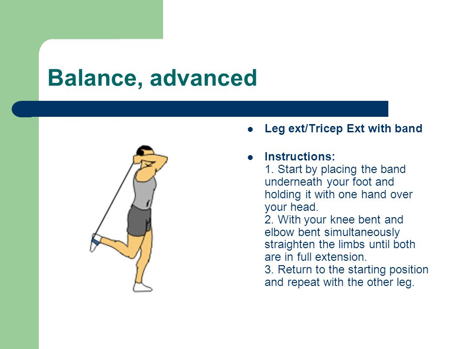Balance, advanced Leg ext/Tricep Ext with band