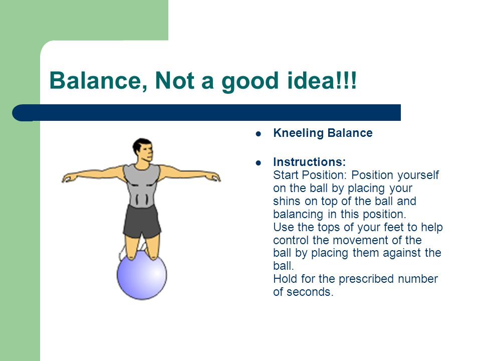 Balance, Not a good idea!!! Kneeling Balance