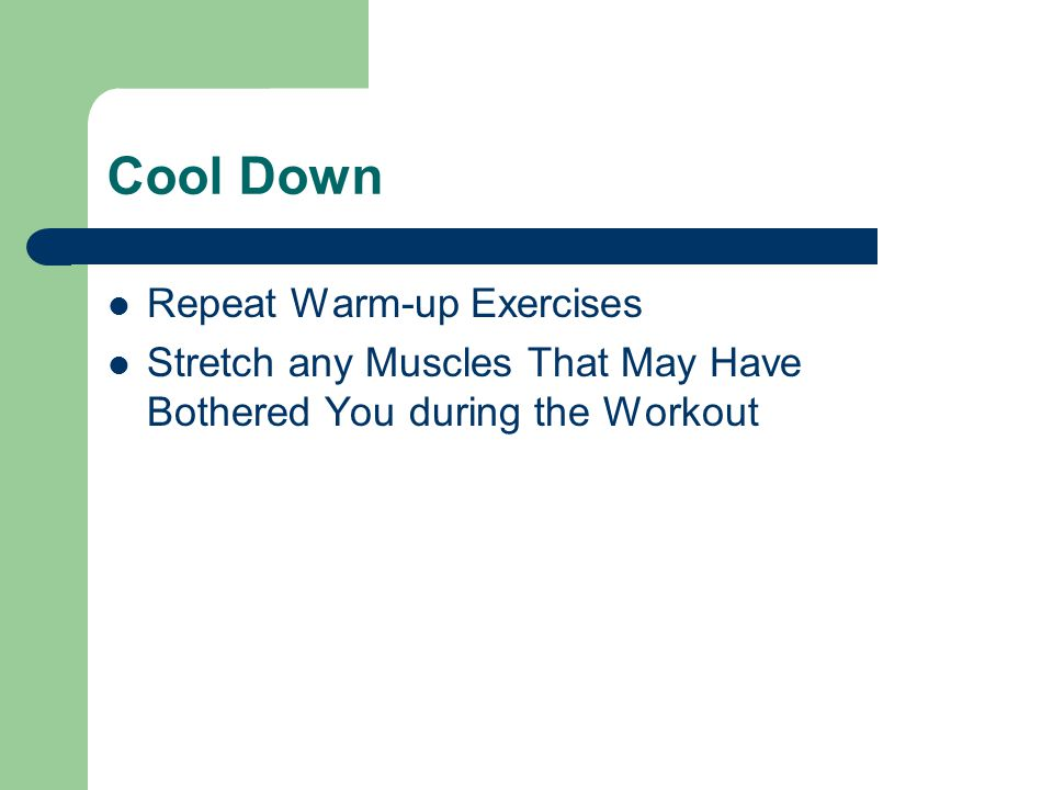 Cool Down Repeat Warm-up Exercises