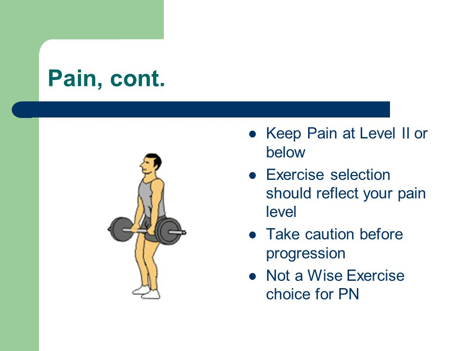 Pain, cont. Keep Pain at Level II or below